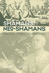 Shamans/Neo-Shamans: Ecstasies, Alternative Archaeologies and Contemporary Pagans
