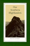 Our Southern Highlanders: A Narrative of Adventure in the Southern Appalachians and a Study of Life Among the Mountaineers