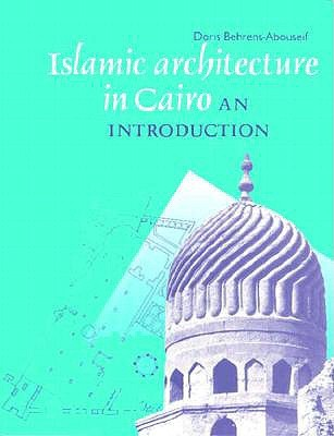 Islamic Architecture in Cairo: An Introduction