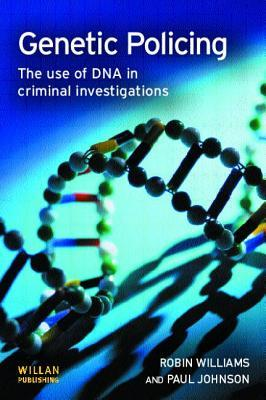 Genetic Policing: The Use of DNA in Criminal Investigations