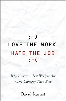 Love the Work, Hate the Job by David Kusnet