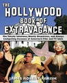 The Hollywood Book of Extravagance: The Totally Infamous, Mostly Disastrous, and Always Compelling Excesses of America's Film and TV Idols