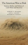 The American West at Risk: Science, Myths, and Politics of Land Abuse and Recovery