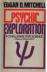 Psychic Exploration: A Challenge for Science, Understanding the Nature and Power of Consciousness