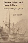 Romanticism and Colonialism: Writing and Empire, 1780 1830