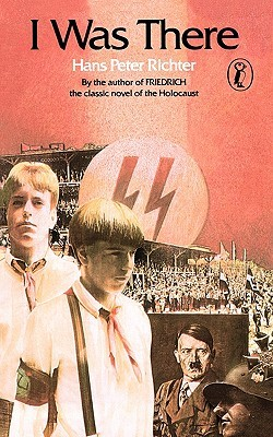 I Was There by Hans Peter Richter — Reviews, Discussion, Bookclubs ...