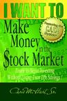 I Want to Make Money in the Stock Market: Learn to Begin Investing Without Losing Your Life Savings