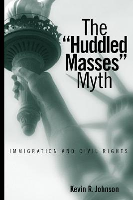 The Huddled Masses Myth: Immigration And Civil Rights
