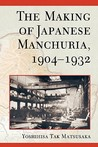 The Making of Japanese Manchuria, 1904-1932