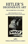 Hitler's Degenerate Art - The Exhibition Catalogue - First Published in 1937 as Entartete Kunst Austellungs Hrer'