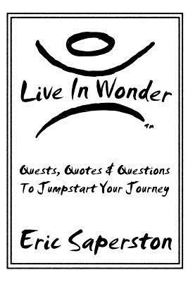 Live in Wonder: Quests, Quotes & Questions to Jumpstart Your Journey