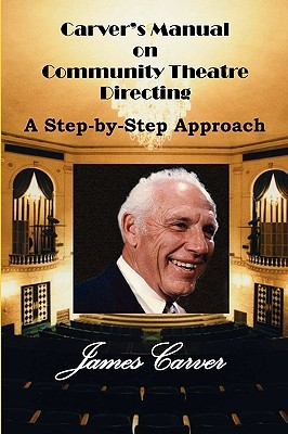 Carver's Manual on Community Theatre Directing: A Step-By-Step Approach