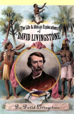 The Life and African Exploration of David Livingstone by Christopher Hibbert