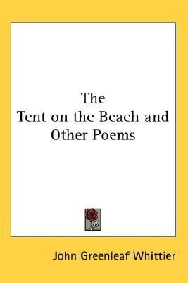 The Tent on the Beach and Other Poems by John Greenleaf Whittier