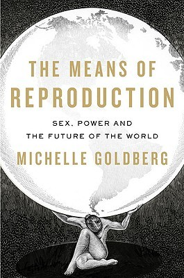 The Means of Reproduction by Michelle Goldberg