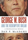 George W. Bush and the Redemptive Dream: A Psychological Portrait