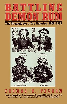 Battling Demon Rum: The Struggle for a Dry America, 1800-1933 (American Ways Series)