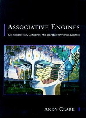 Associative Engines: Connectionism, Concepts, and Representational Change