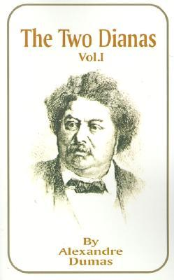 The Two Dianas, Volume 1 by Alexandre Dumas