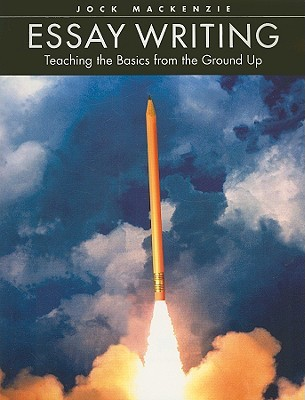 Essay Writing: Teaching the Basics from the Ground Up