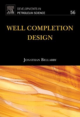 Developments in Petroleum Science, Volume 56: Well Completion Design