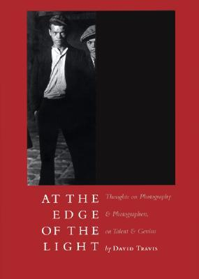 At the Edge of the Light: Thoughts on Photography & Photographers, Talent & Genius