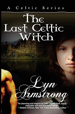 The Last Celtic Witch by Lyn Armstrong