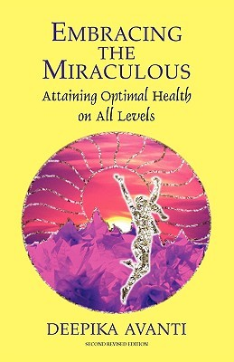 Embracing the Miraculous: Attaining Optimal Health on All Levels