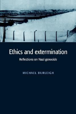 Ethics and Extermination: Reflections on Nazi Genocide