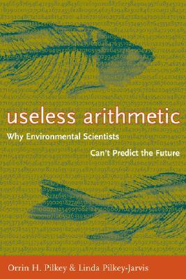 Useless Arithmetic: Why Environmental Scientists Can't Predict the Future