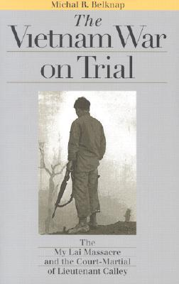 The Vietnam War on Trial: The My Lai Massacre and Court-Martial of Lieutenant Calley
