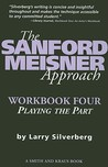 The Sanford Meisner Approach Workbook Four: Playing the Part (Career Development)