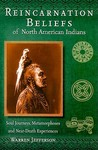 Reincarnation Beliefs of North American Indians: Soul Journeys, Metamorphoses, and Near Death Experiences