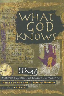 What God Knows: Time, Eternity, and Divine Knowledge
