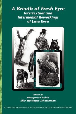 A Breath of Fresh Eyre: Intertextual and Intermedial Reworkings of Jane Eyre
