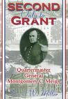 Second Only to Grant: Quartermaster General Montgomery C. Meigs