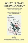 What Is Nazi Propaganda? - An Introduction to Hitler's Propaganda Techniques - First Published in 1944 as 'What Is Propaganda?'
