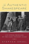 The Authentic Shakespeare, And Other Problems Of The Early Modern Stage