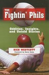 The Fightin' Phils: Oddities, Insights, and Untold Stories