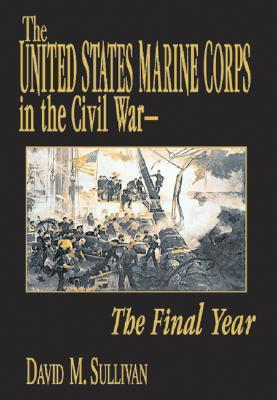 The United States Marine Corps in the Civil War - The Final Year