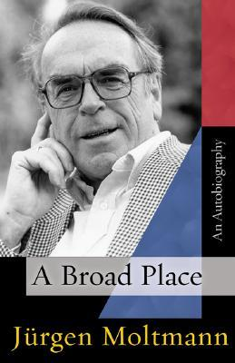 A Broad Place by Jürgen Moltmann
