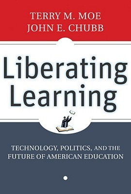Liberating Learning by Terry M. Moe