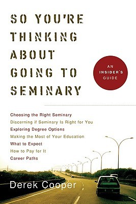 So You're Thinking about Going to Seminary: An Insider's Guide to Seminary