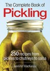 The Complete Book of Pickling: 250 Recipes from Pickles & Relishes to Chutneys & Salsas