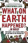 What on Earth Happened?... In Brief: The Planet, Life & People from the Big Bang to the Present Day