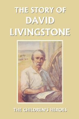 The Story of David Livingstone (Yesterday's Classics)