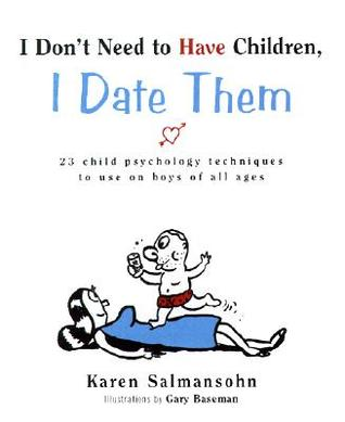 I Don't Need to Have Children, I Date Them: 23 Child Psychology Techniques to Use on Boys of All Ages