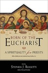 Born of the Eucharist: A Spirituality for Priests