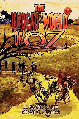The Undead World of Oz by Ryan C. Thomas