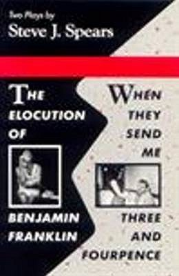 The Elocution to Benjamin Franklin -: When They Send Me Three and Fourpence.
